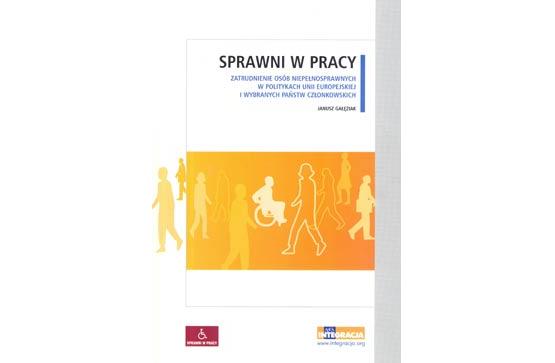 """Okładka publikacji """"Sprawni w pracy. Zatrudnienie osób niepełnosprawnych w politykach Unii Europejskiej i wybranych państw członkowskich"""""""