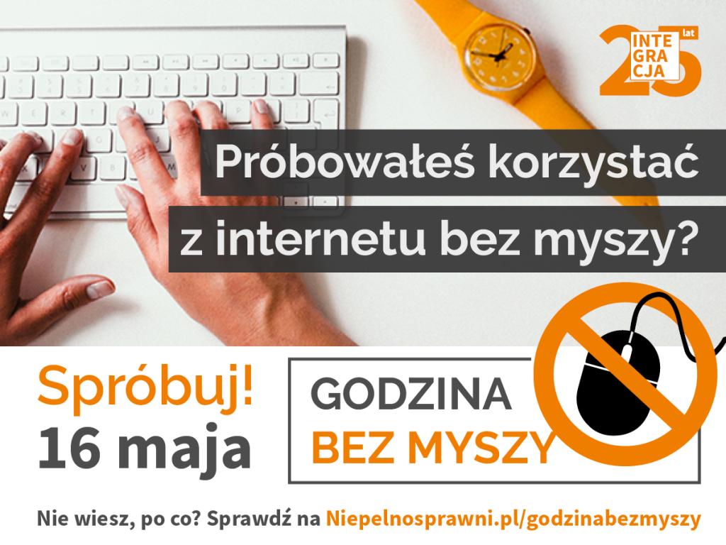 Ręce piszące na klawiaturze, obok przekreślona myszka. Napis brzmi: Godzina bez myszy. Próbowałeś korzystać z internetu bez myszy? Spróbuj 16 maja. Nie wiesz, po co? Sprawdź na Niepelnosprawni.pl/godzinabezmyszy